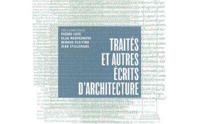 Parution : Pierre Caye, Olga Medvedkova, Renaud Pleitinx, Jean Stillemans (dir.), Traités et autres écrits d'architecture, Bruxelles, Mardaga, 2021.