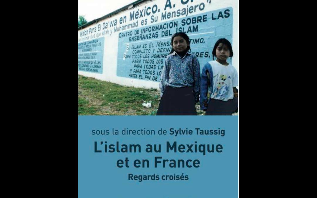 Parution : Sylvie Taussig (dir.), L'Islam au Mexique et en France,  Regards croisés