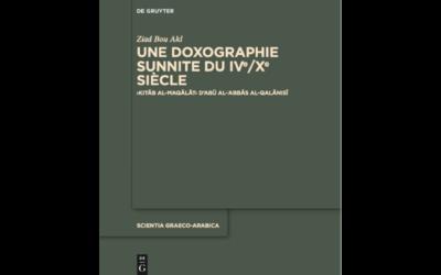 Publication : Ziad Bou Akl, Une doxographie sunnite du IVe/Xe siècle, Kitāb al-maqālāt d'Abū al-ʿAbbās al-Qalānisī