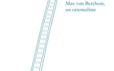 Publication : Ch. GENEQUAND, Max van Berchem, un orientaliste
